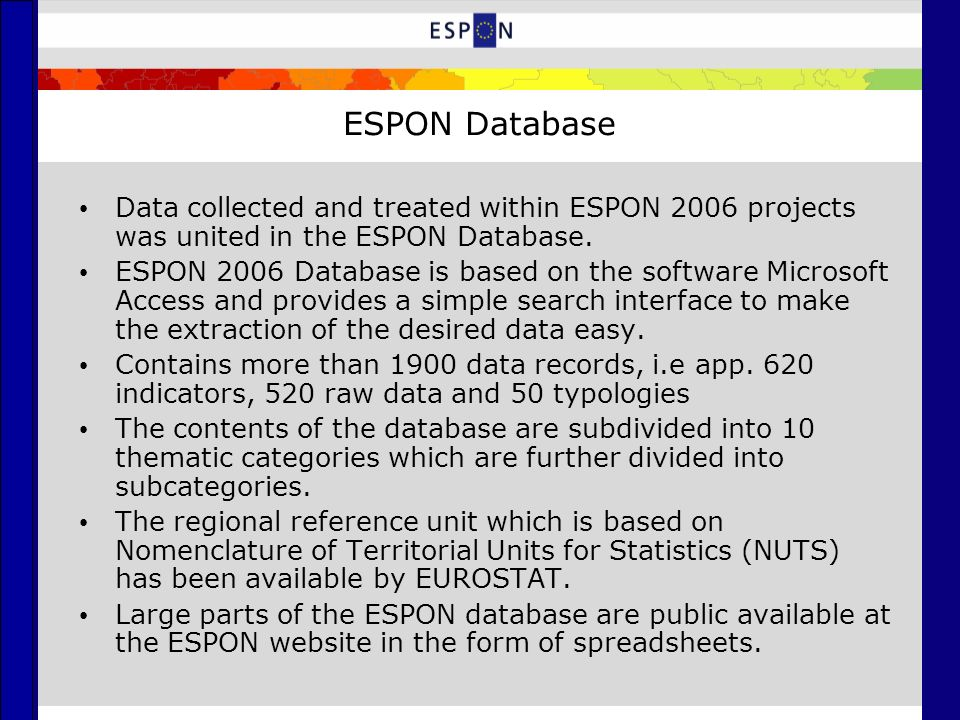 ESPON Database: Database public files ESPON Basic Indicators Basic information on population, employment and economic aspects Indicators that have been calculated in the framework of the different ESPON projects by the TPG