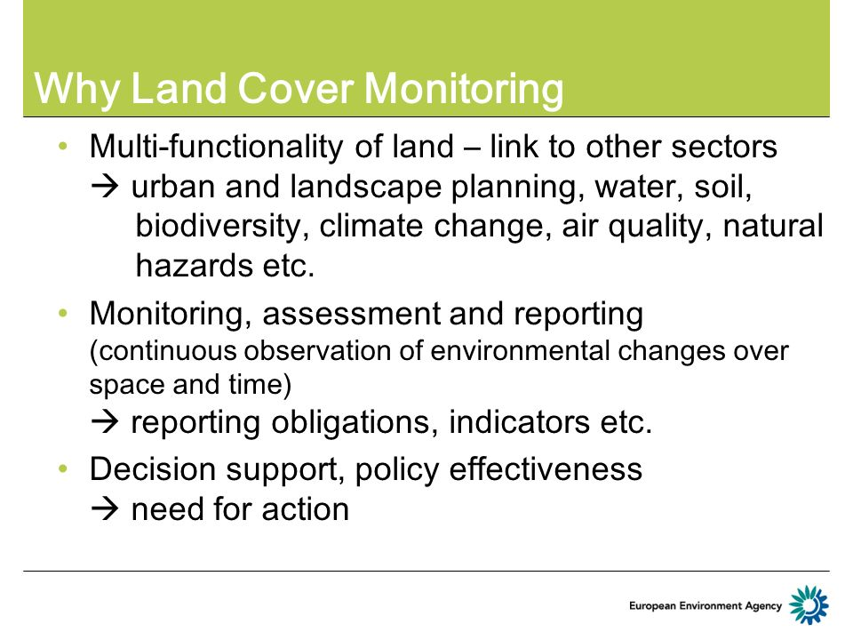 Why Land Cover Monitoring Multi-functionality of land – link to other sectors urban and landscape planning, water, soil, biodiversity, climate change,
