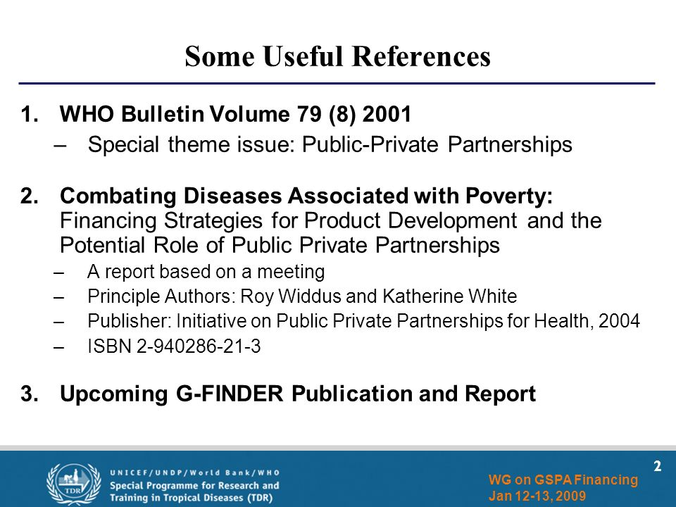 2 WG on GSPA Financing Jan 12-13, 2009 Some Useful References 1.WHO Bulletin Volume 79 (8) 2001 –Special theme issue: Public-Private Partnerships 2.Co