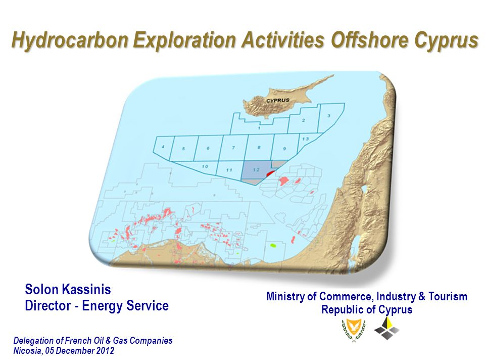 Hydrocarbon Exploration Activities Offshore Cyprus Solon Kassinis Director - Energy Service Ministry of Commerce, Industry & Tourism Republic of Cypru