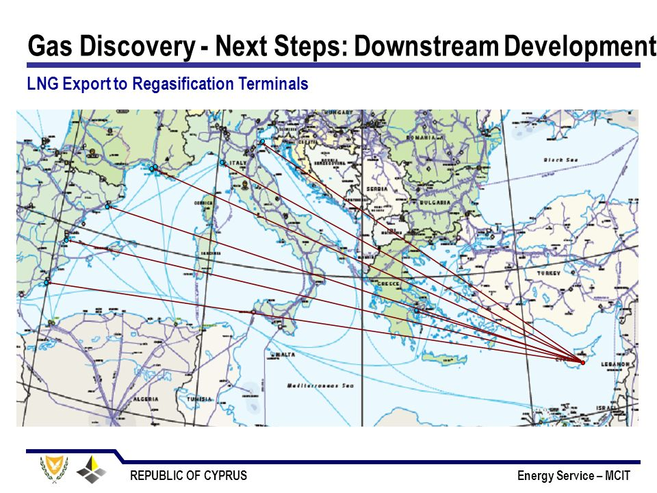 REPUBLIC OF CYPRUS Energy Service – MCIT Gas Discovery - Next Steps: Downstream Development LNG Export to Regasification Terminals