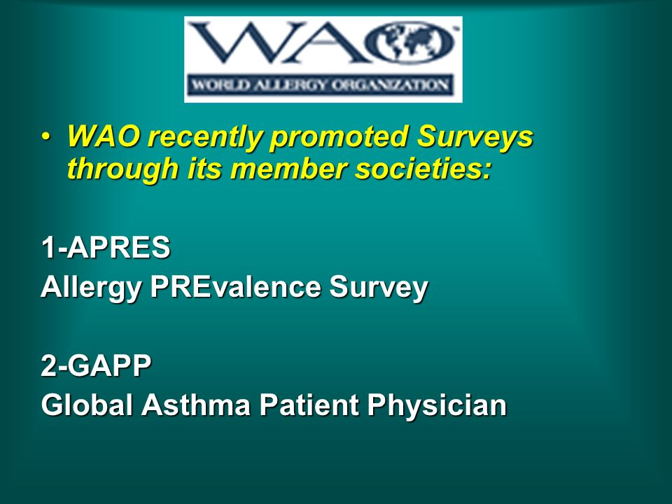 WAO recently promoted Surveys through its member societies:WAO recently promoted Surveys through its member societies:1-APRES Allergy PREvalence Survey 2-GAPP Global Asthma Patient Physician