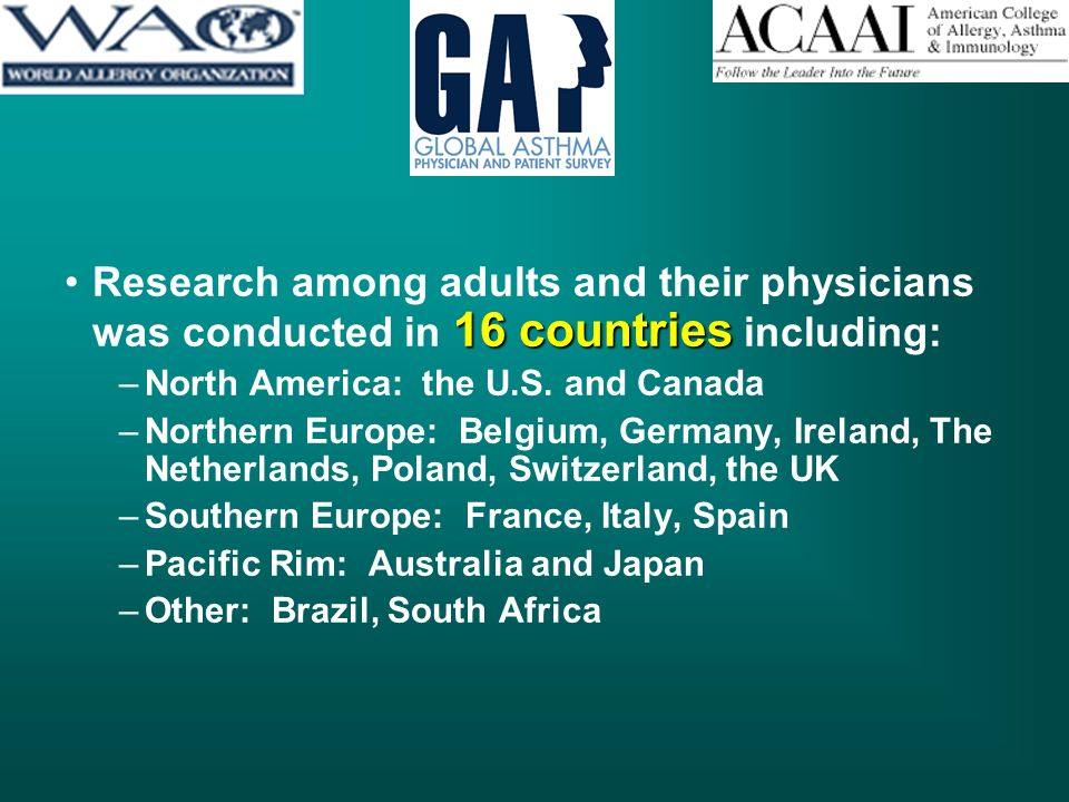 16 countriesResearch among adults and their physicians was conducted in 16 countries including: –North America: the U.S.