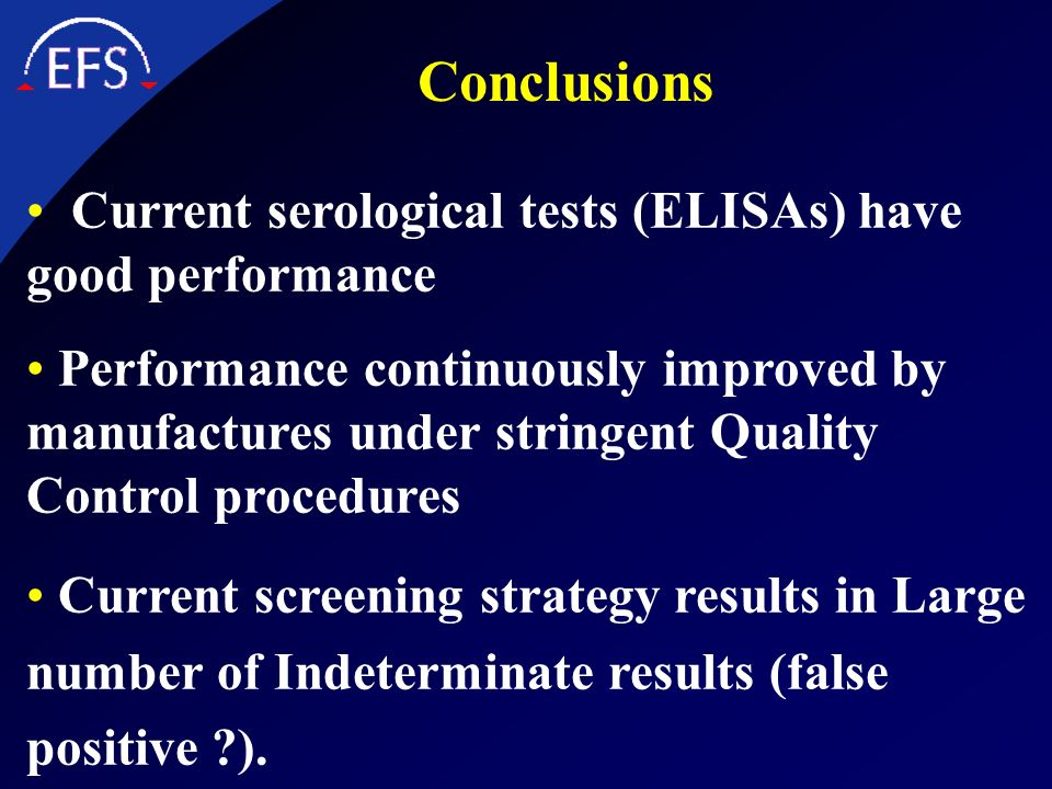 Conclusions Current serological tests (ELISAs) have good performance Performance continuously improved by manufactures under stringent Quality Control