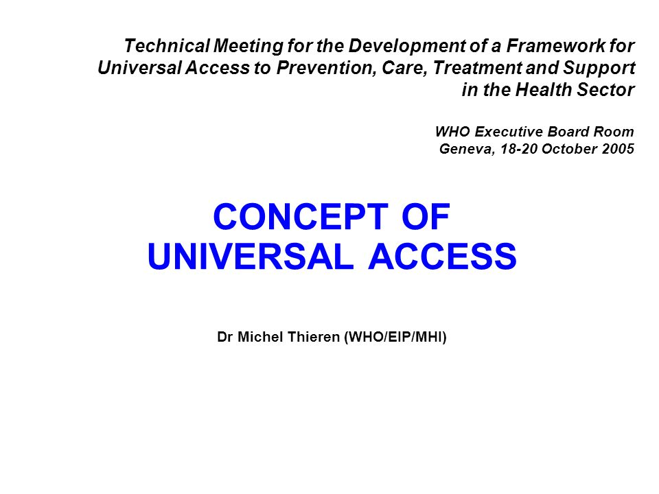 Technical Meeting for the Development of a Framework for Universal Access to Prevention, Care, Treatment and Support in the Health Sector WHO Executiv