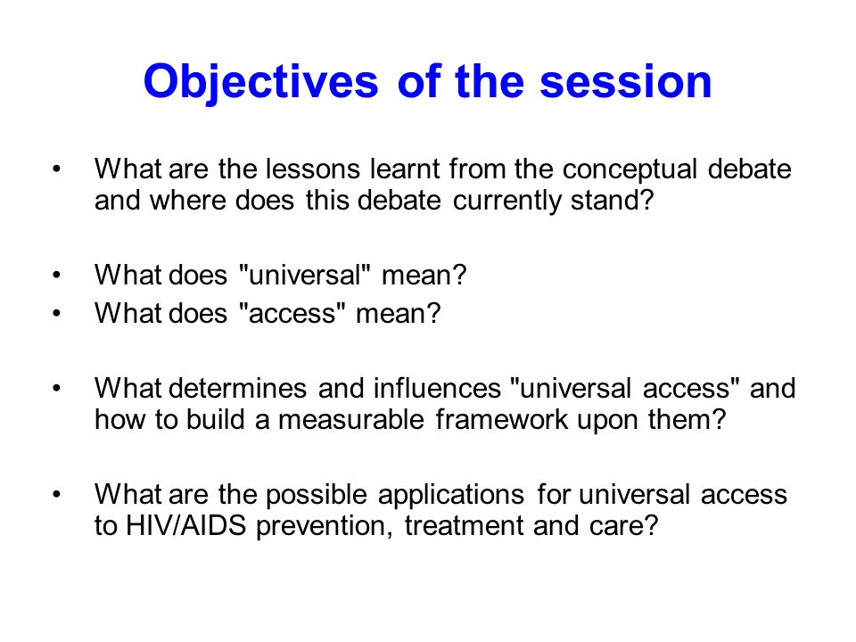 Objectives of the session What are the lessons learnt from the conceptual debate and where does this debate currently stand? What does