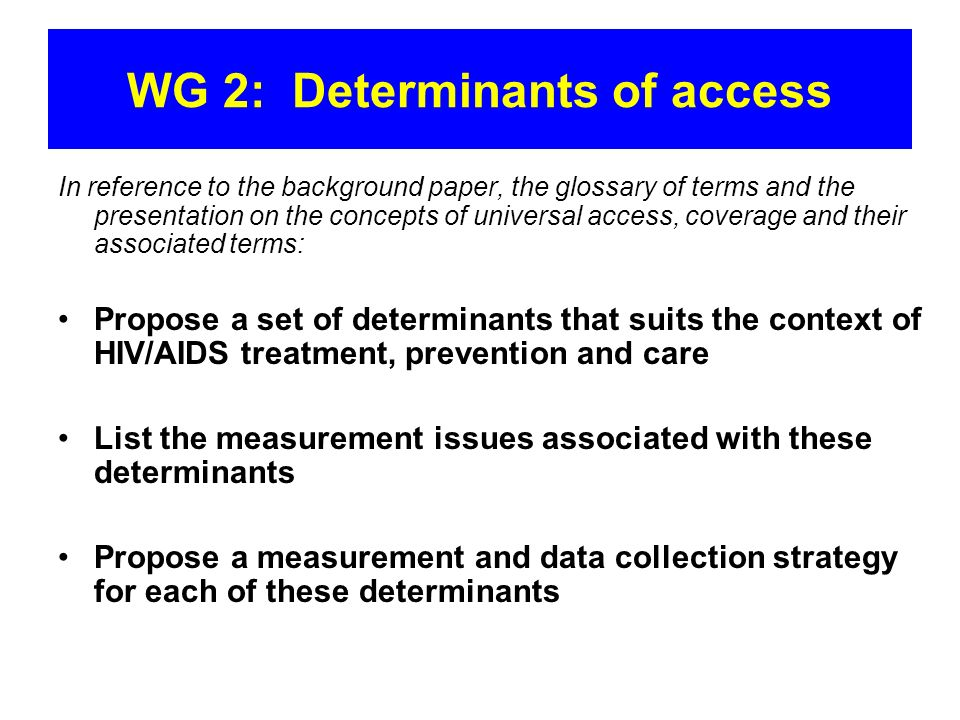 WG 2: Determinants of access In reference to the background paper, the glossary of terms and the presentation on the concepts of universal access, cov