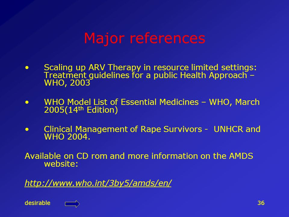 desirable36 Major references Scaling up ARV Therapy in resource limited settings: Treatment guidelines for a public Health Approach – WHO, 2003 WHO Mo