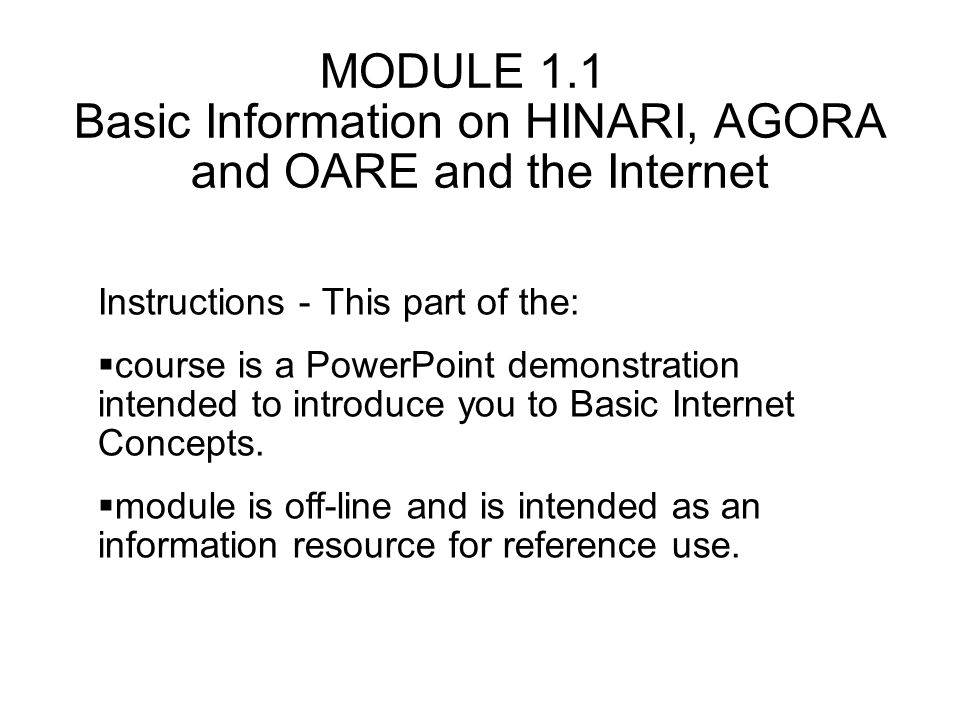 Instructions - This part of the: course is a PowerPoint demonstration intended to introduce you to Basic Internet Concepts. module is off-line and is