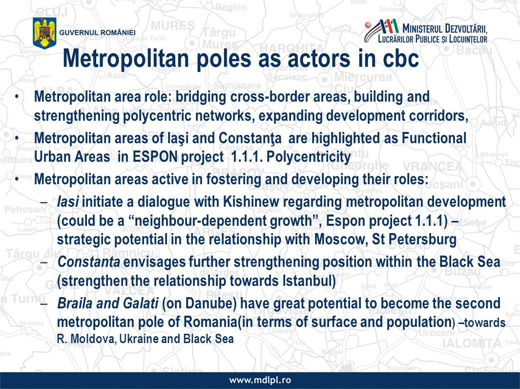 Metropolitan poles as actors in cbc Metropolitan area role: bridging cross-border areas, building and strengthening polycentric networks, expanding development corridors, Metropolitan areas of Iaşi and Constanţa are highlighted as Functional Urban Areas in ESPON project
