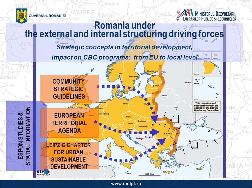 ESPON STUDIES & SPATIAL INFORMATION EUROPEAN TERRITORIAL AGENDA LEIPZIG CHARTER FOR URBAN SUSTAINABLE DEVELOPMENT COMMUNITY STRATEGIC GUIDELINES Romania under the external and internal structuring driving forces Strategic concepts in territorial development, impact on CBC programs: from EU to local level