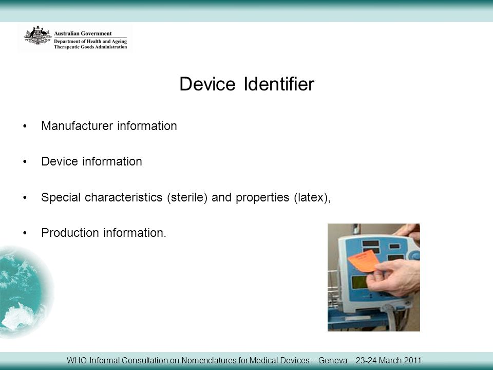 Device Identifier Manufacturer information Device information Special characteristics (sterile) and properties (latex), Production information. WHO In