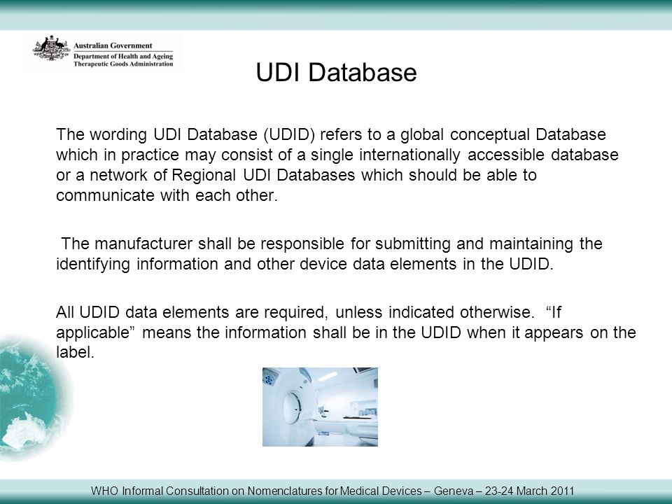 UDI Database The wording UDI Database (UDID) refers to a global conceptual Database which in practice may consist of a single internationally accessib