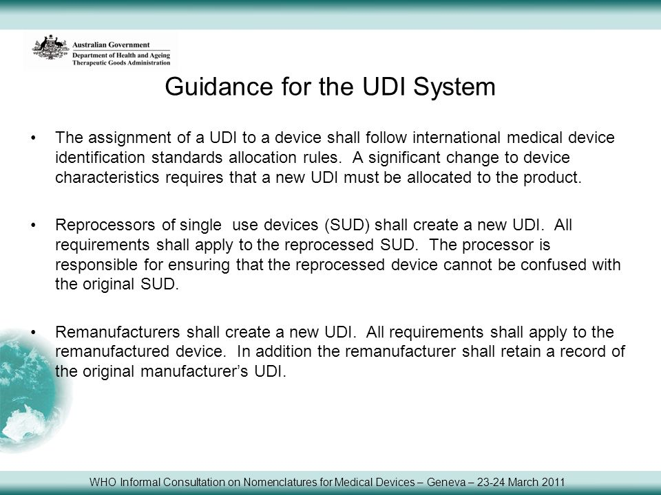 Guidance for the UDI System The assignment of a UDI to a device shall follow international medical device identification standards allocation rules.