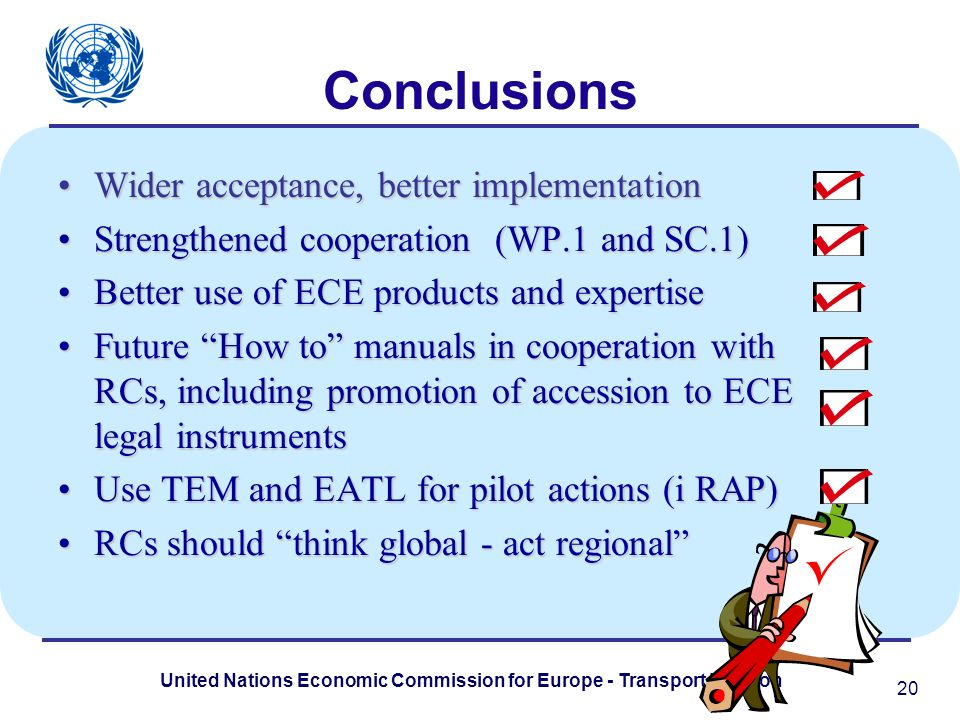 United Nations Economic Commission for Europe - Transport Division Conclusions Wider acceptance, better implementationWider acceptance, better impleme