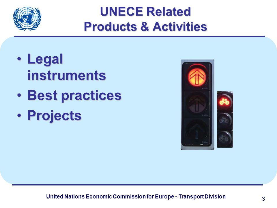 United Nations Economic Commission for Europe - Transport Division UNECE Related Products & Activities Legal instrumentsLegal instruments Best practicesBest practices ProjectsProjects 3