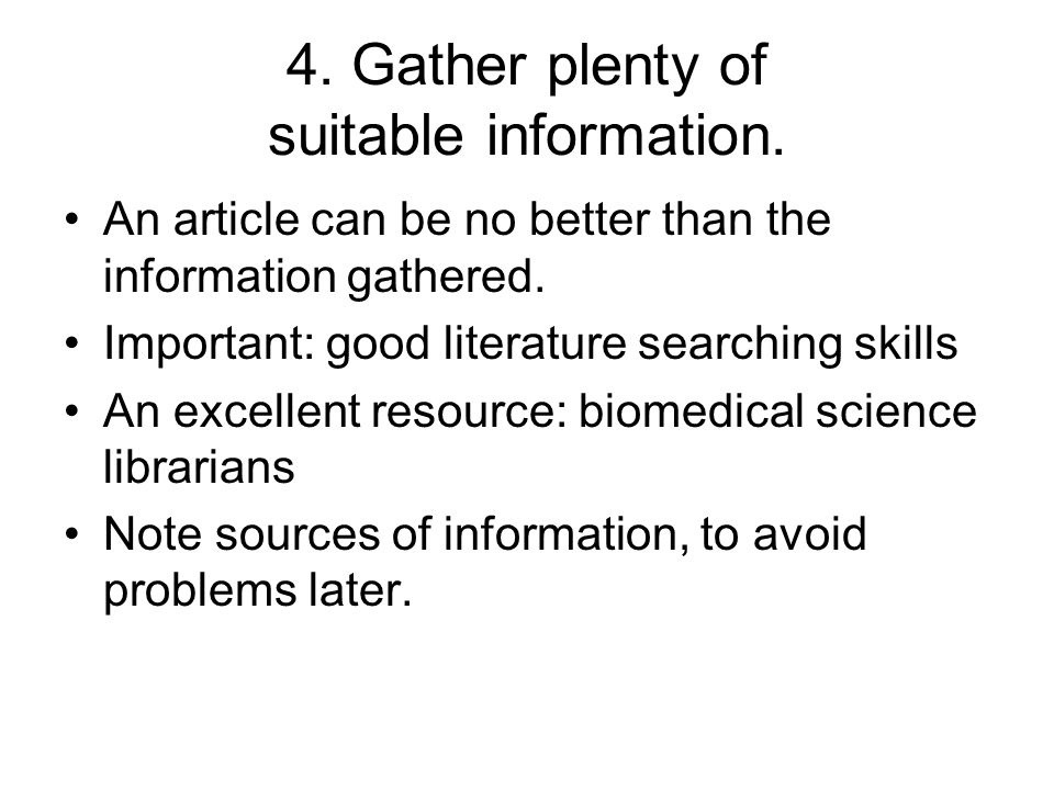 4. Gather plenty of suitable information. An article can be no better than the information gathered. Important: good literature searching skills An ex
