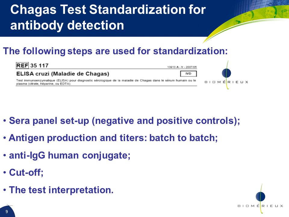 9 Chagas Test Standardization for antibody detection The following steps are used for standardization: Sera panel set-up (negative and positive contro