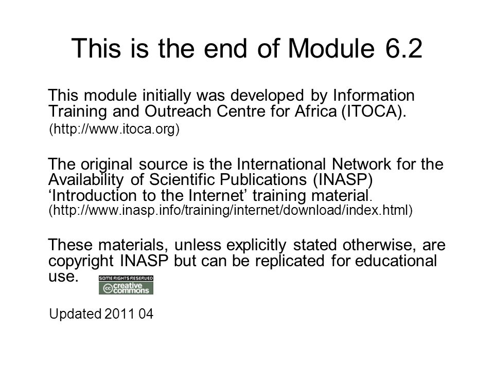 This is the end of Module 6.2 This module initially was developed by Information Training and Outreach Centre for Africa (ITOCA). (http://www.itoca.or