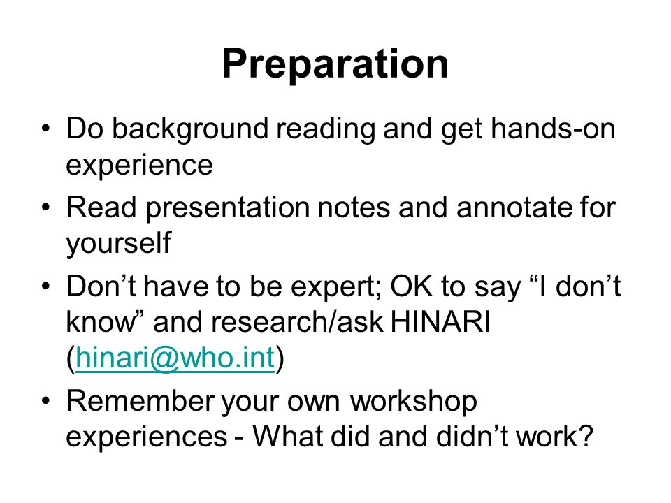 Preparation Do background reading and get hands-on experience Read presentation notes and annotate for yourself Dont have to be expert; OK to say I do