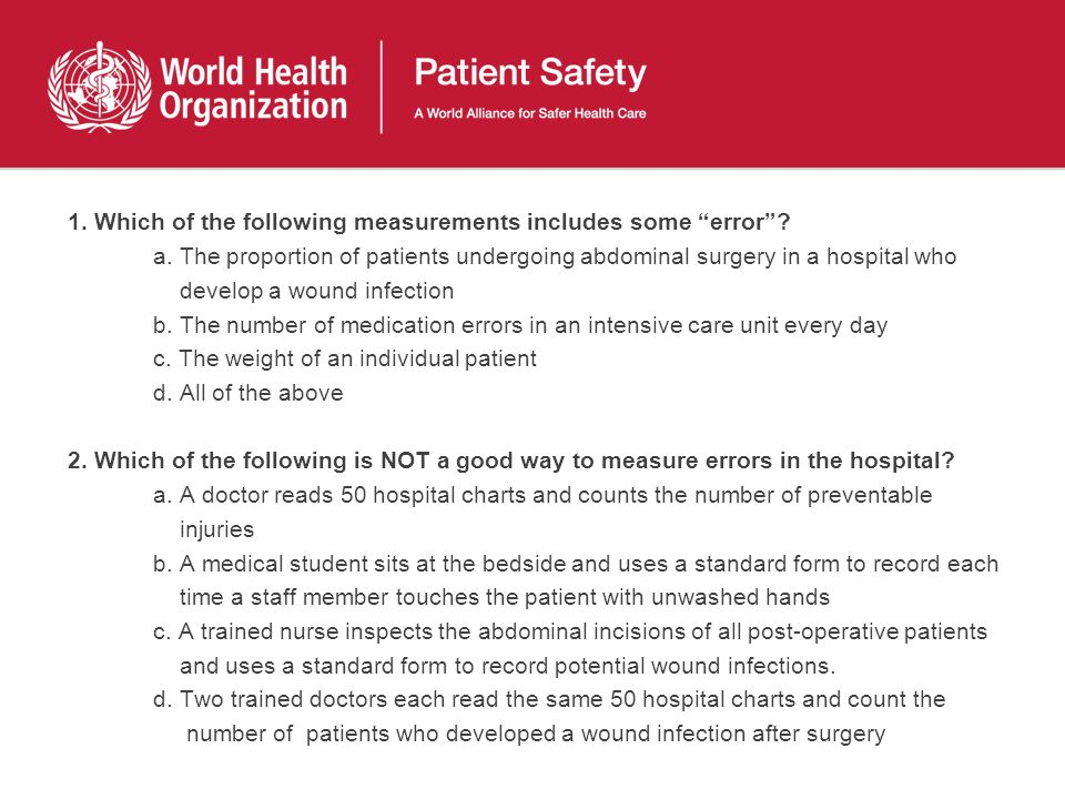 1. Which of the following measurements includes some error? a. The proportion of patients undergoing abdominal surgery in a hospital who develop a wou