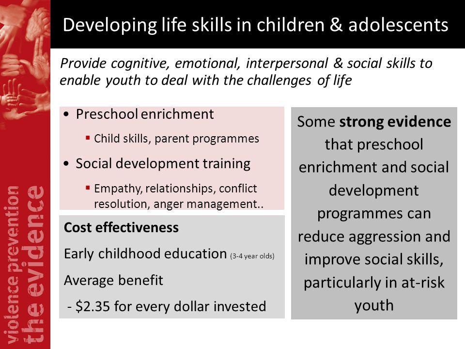 Preschool enrichment Child skills, parent programmes Social development training Empathy, relationships, conflict resolution, anger management.. Acade