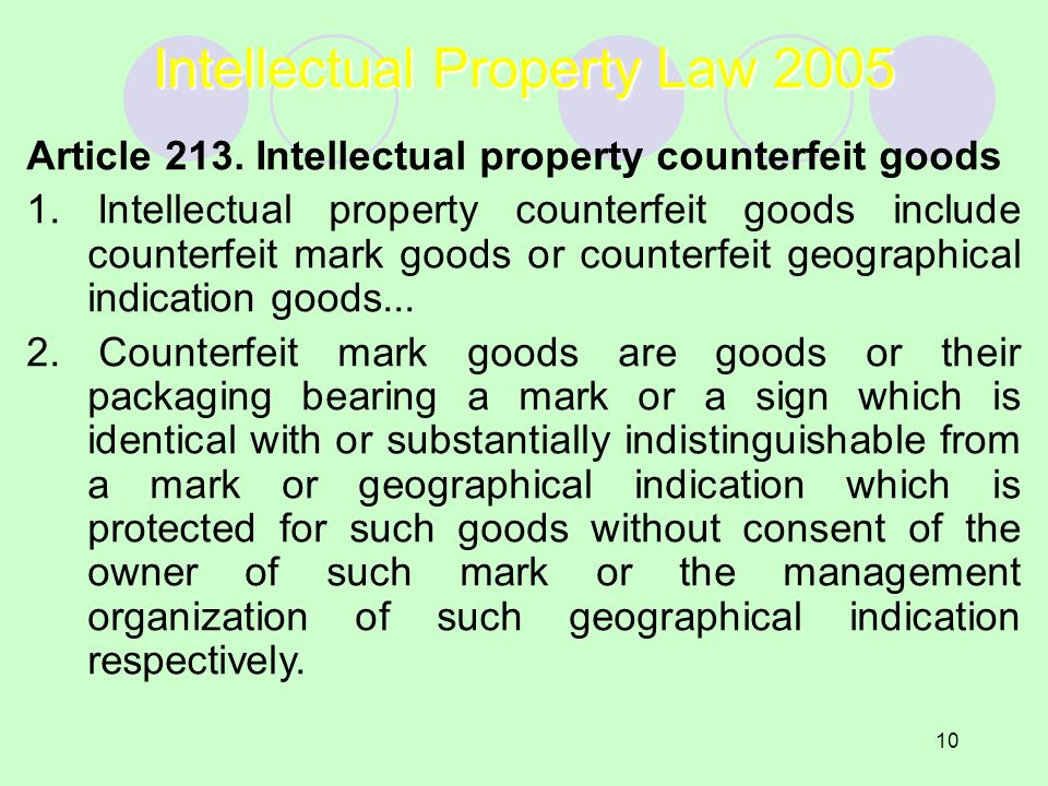 10 Intellectual Property Law 2005 Article 213. Intellectual property counterfeit goods 1. Intellectual property counterfeit goods include counterfeit