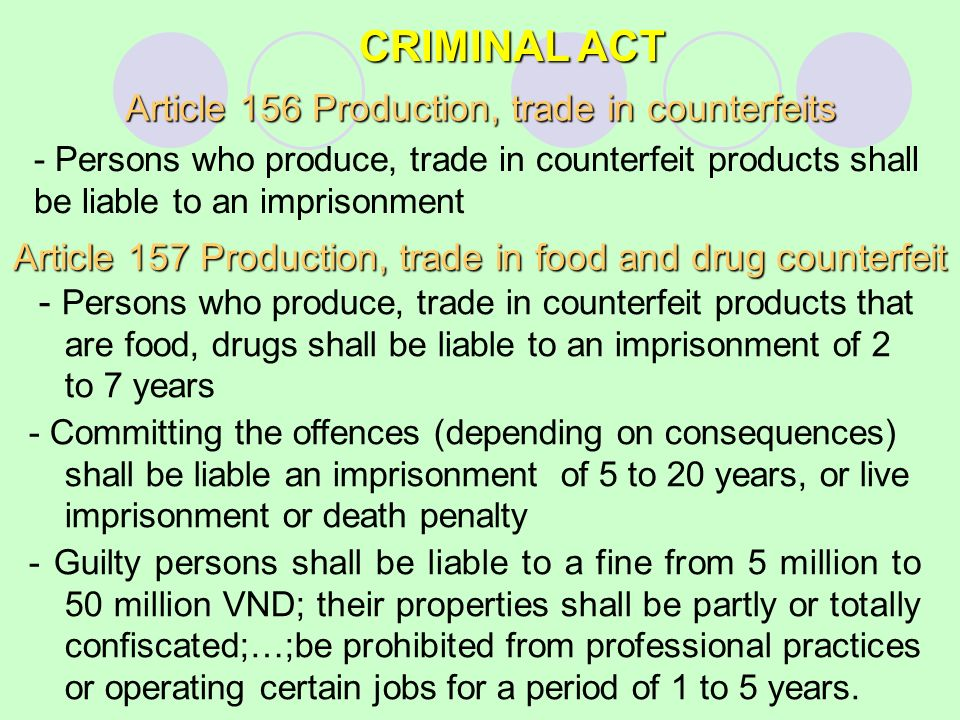 CRIMINAL ACT - Persons who produce, trade in counterfeit products that are food, drugs shall be liable to an imprisonment of 2 to 7 years - Committing