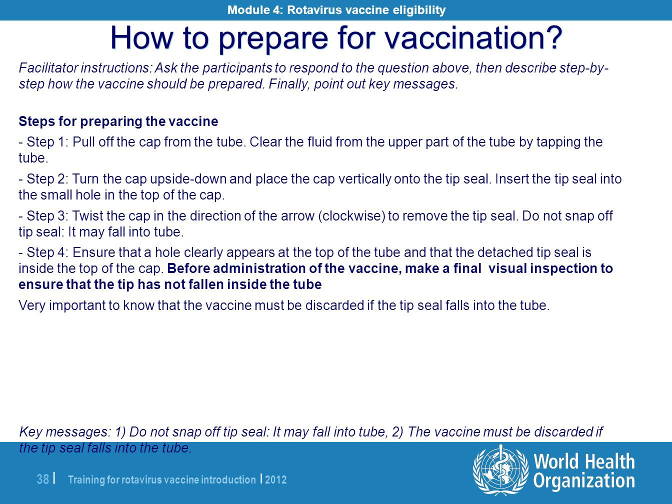 Training for rotavirus vaccine introduction | 2012 38 | Facilitator instructions: Ask the participants to respond to the question above, then describe