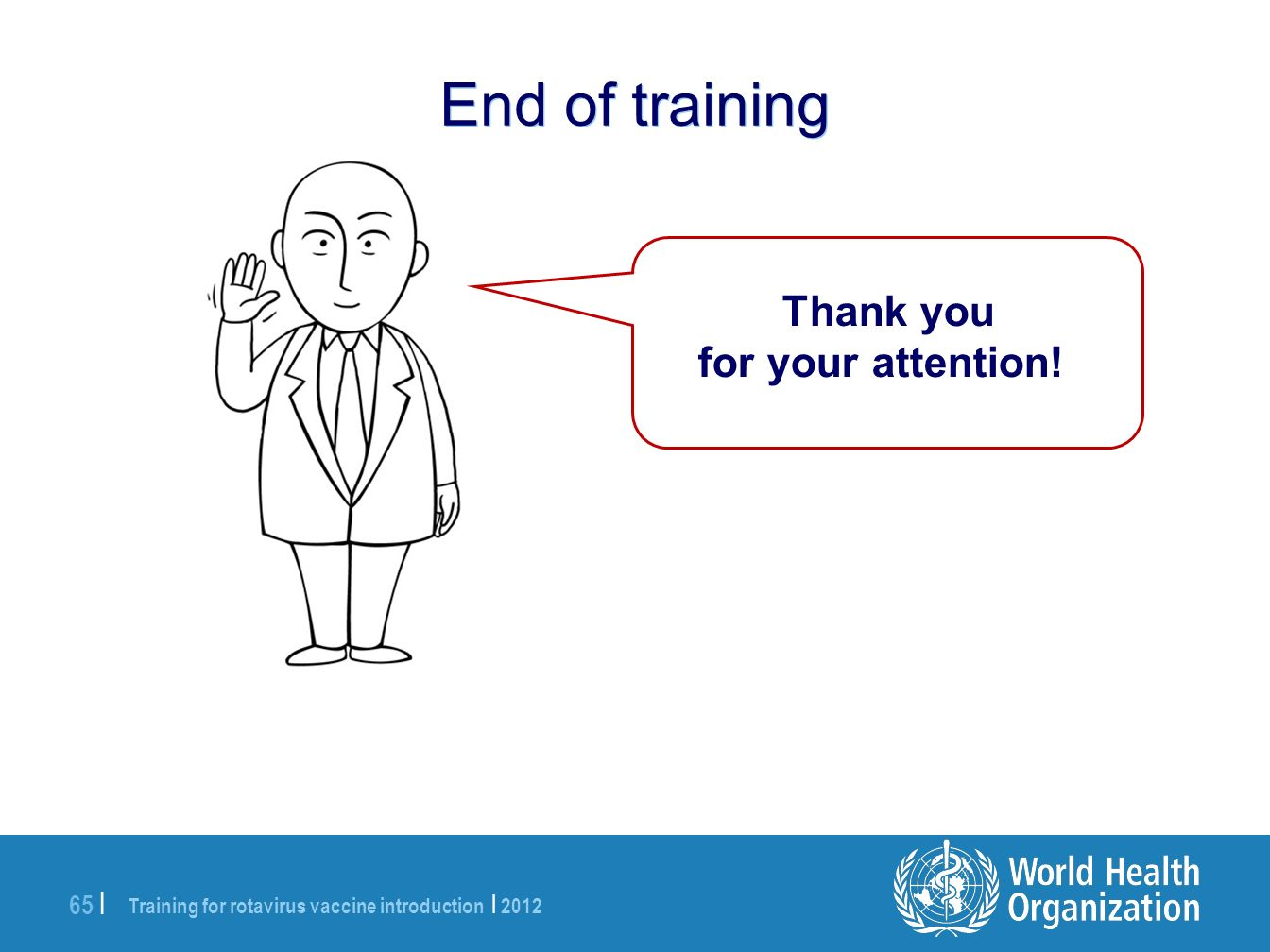 Training for rotavirus vaccine introduction | 2012 65 | Thank you for your attention! End of training