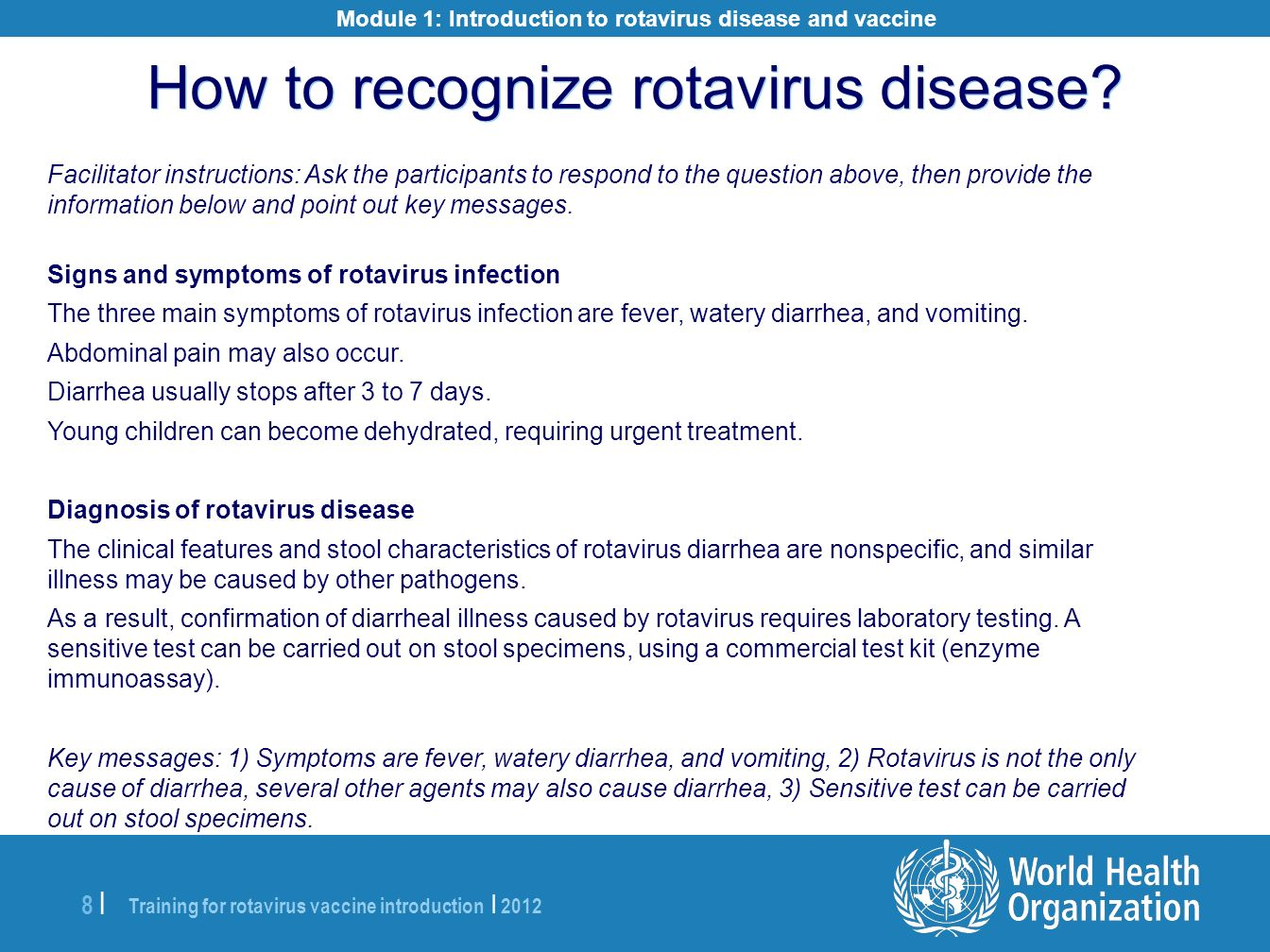Training for rotavirus vaccine introduction | 2012 8 |8 | Facilitator instructions: Ask the participants to respond to the question above, then provid