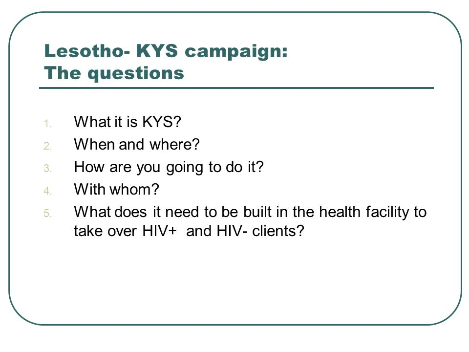 Lesotho- KYS campaign: The questions 1. What it is KYS.
