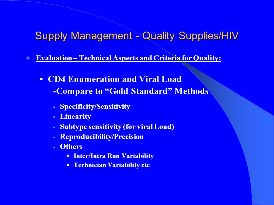 Supply Management - Quality Supplies/HIV Evaluation – Technical Aspects and Criteria for Quality: Serology (using the WHO Specimen Reference Panel) o Sensitivity >99% o Specificity > 98% o Inter-reader variability (if simple/rapid test) <5% etc