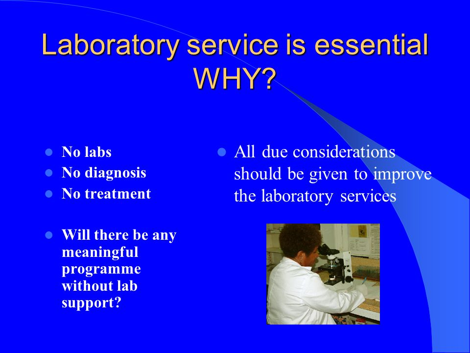 Laboratory service is essential WHY.