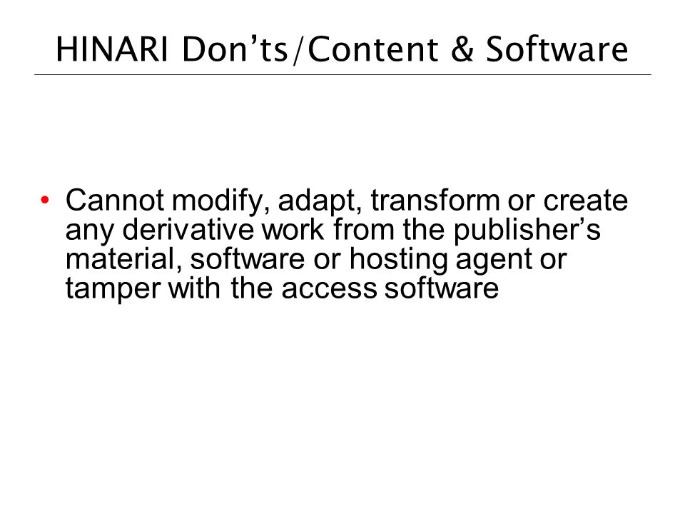HINARI Donts/Content & Software Cannot modify, adapt, transform or create any derivative work from the publishers material, software or hosting agent
