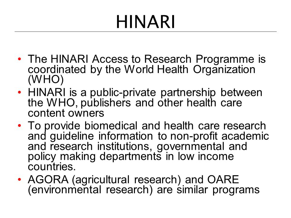 HINARI The HINARI Access to Research Programme is coordinated by the World Health Organization (WHO) HINARI is a public-private partnership between th