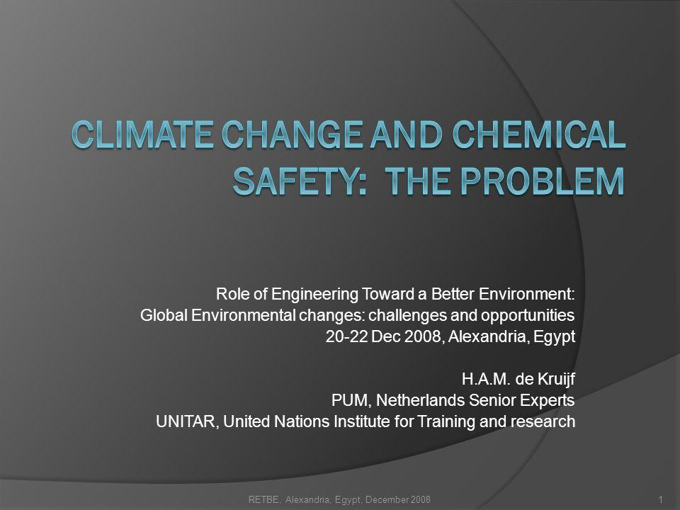 RETBE, Alexandria, Egypt, December 200842 Climate change and Chemical safety I Identify the problem VI Implement and evaluate II Develop risk reduction goals III Identify and evaluate options IV Select risk reduction strategy V Double check Involve interested and affected parties To develop strategies to solve or at least try to solve these Problems, one could use a so-called Risk Reduction Strategy Model as developed and applied by UNITAR