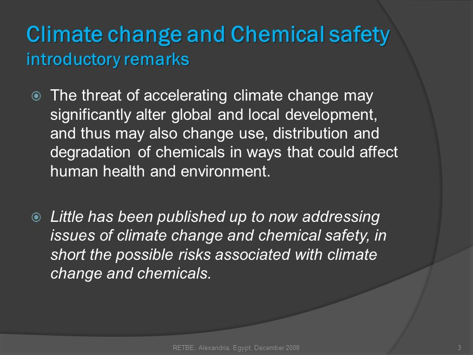 Climate change and Chemical safety introductory remarks The threat of accelerating climate change may significantly alter global and local development