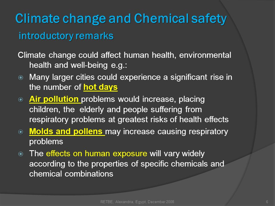 Climate change and Chemical safety In the past many chemicals have been used without sufficient knowledge and consideration of the cost to human health and ecosystem function.