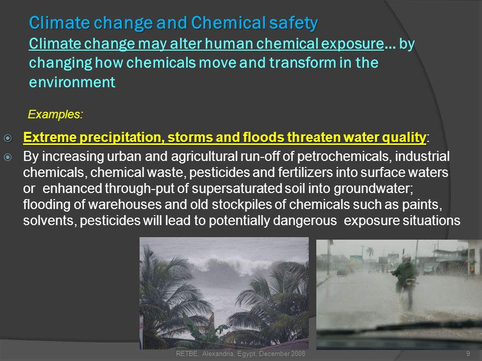 Example: low lying coastal communities are more susceptible to floods and storms which may be complicated by chemical contamination of drinking water, fields, food crops, and living spaces RETBE, Alexandria, Egypt, December 200830 Climate change and Chemical safety