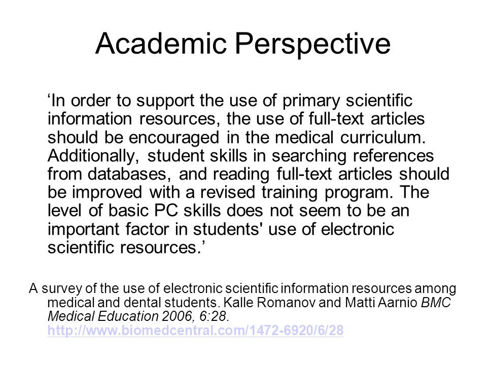 Academic Perspective In order to support the use of primary scientific information resources, the use of full-text articles should be encouraged in th