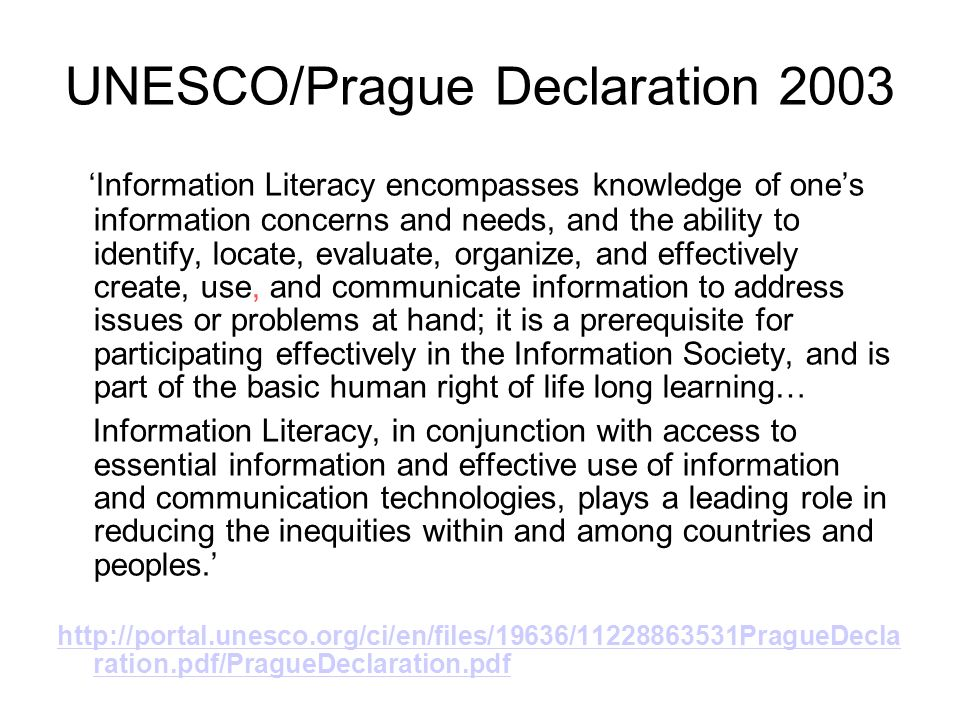 UNESCO/Prague Declaration 2003 Information Literacy encompasses knowledge of ones information concerns and needs, and the ability to identify, locate,