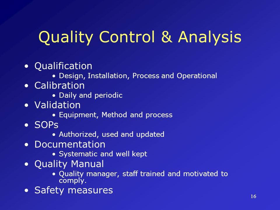 17 Quality Assurance Throughout the Manufacturing Process Monitoring environmental conditions under which products are manufactured/stored Monitoring of air and water systems to prevent contamination– Air Handling Units Monitoring of humidity Monitoring of personnel Feedback and follow-up
