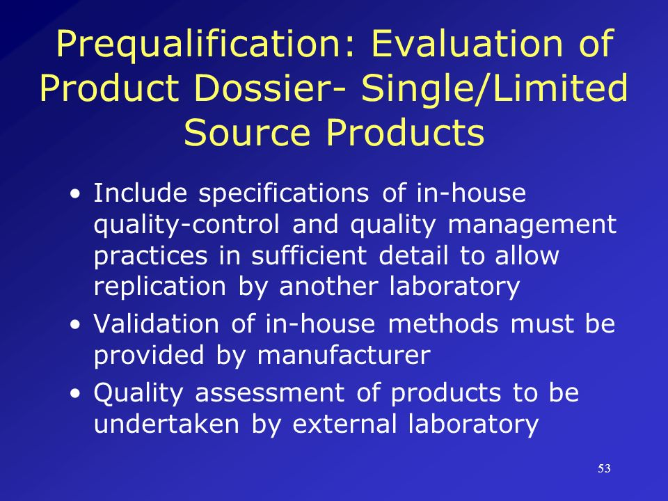 54 Prequalification: Random Testing of Samples Undertaken to verify compliance with standards and references provided in dossier Test samples should be from supplies, not from pre-supply batches On-going random sampling and quality control analysis post-supply