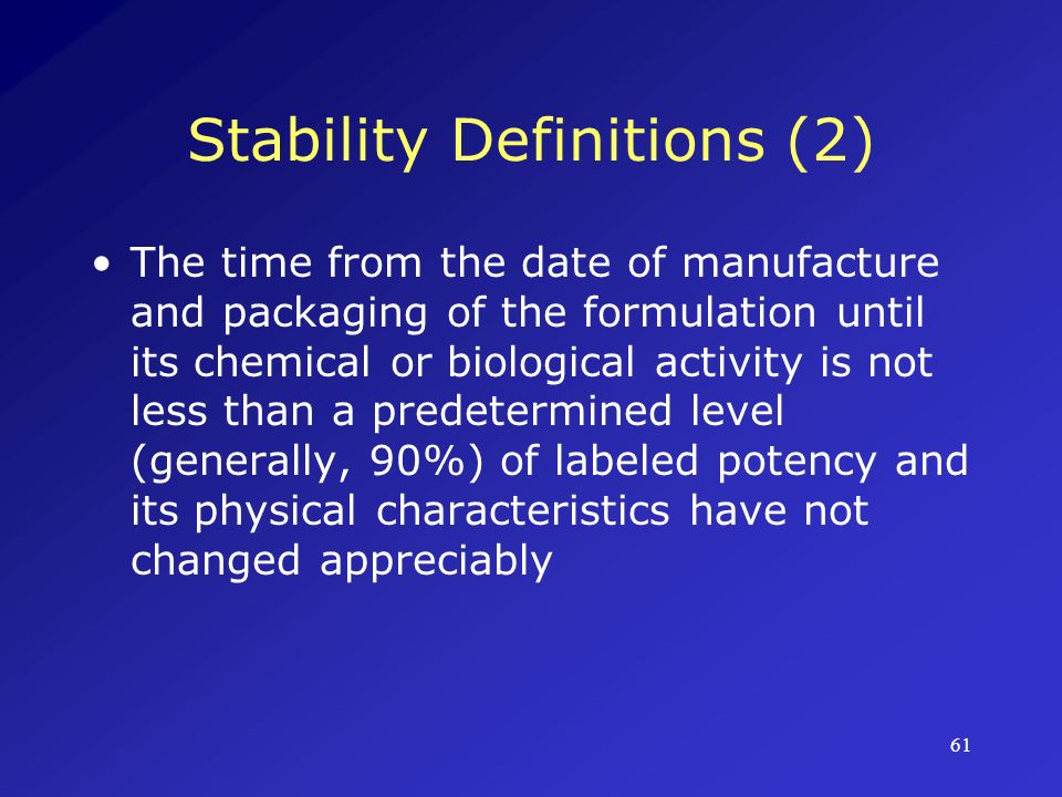 62 Stability Issues Time-related harmful events include a)Deterioration of therapeutic activity below specified threshold b)Potentiation of therapeutic activity above specified threshold c) Appearance of toxic substance forming as a degradation by-product