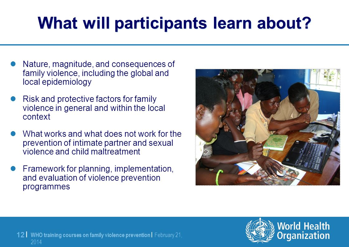 WHO training courses on family violence prevention | February 21, 2014 February 21, 2014 12 | What will participants learn about.