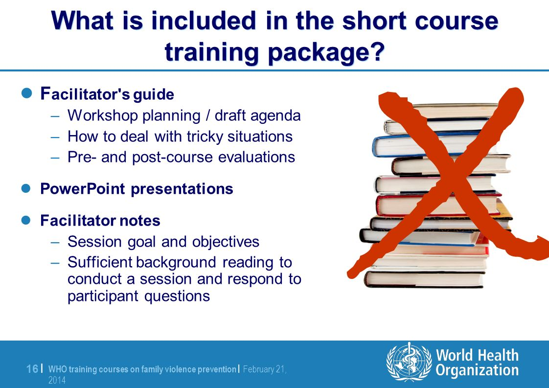 WHO training courses on family violence prevention | February 21, 2014 February 21, 2014 16 | What is included in the short course training package.