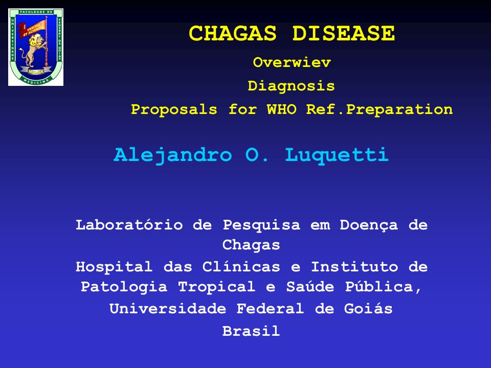 CHAGAS DISEASE Overwiev Diagnosis Proposals for WHO Ref.Preparation Alejandro O.