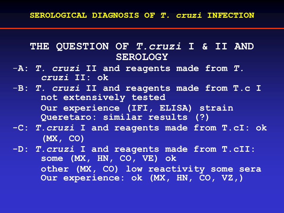 SEROLOGICAL DIAGNOSIS OF T. cruzi INFECTION THE QUESTION OF T.cruzi I & II AND SEROLOGY -A: T.