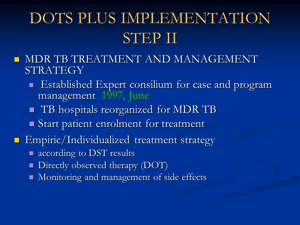 DOTS PLUS IMPLEMENTATION STEP II MDR TB TREATMENT AND MANAGEMENT STRATEGY MDR TB TREATMENT AND MANAGEMENT STRATEGY Established Expert consilium for ca